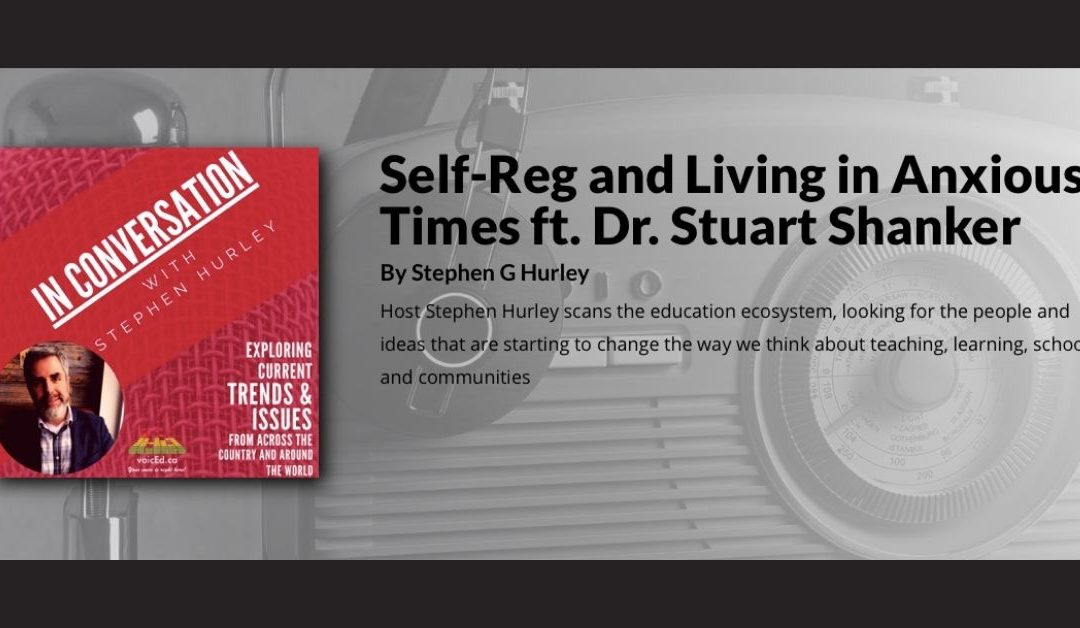 Self-Reg and Living in Anxious Times ft. Dr. Stuart Shanker