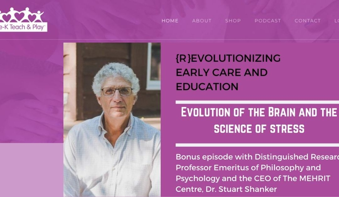 Podcast with Pre-K Teach and Play – Evolution of the Brain and the Science of Stress with Dr. Stuart Shanker